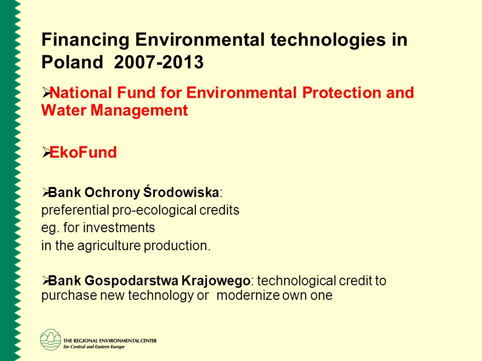 Financing Environmental technologies in Poland 2007-2013  National Fund for Environmental Protection and Water Management  EkoFund  Bank Ochrony Śr