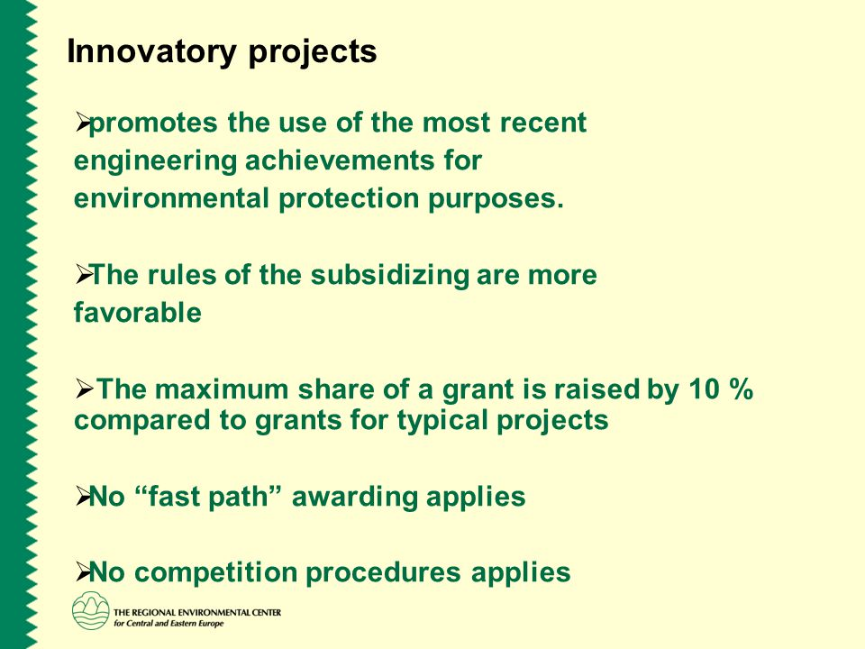 Innovatory projects  promotes the use of the most recent engineering achievements for environmental protection purposes.  The rules of the subsidizi
