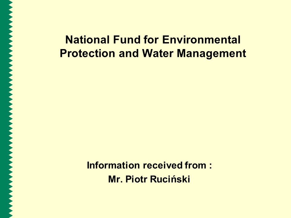 National Fund for Environmental Protection and Water Management Information received from : Mr. Piotr Ruciński