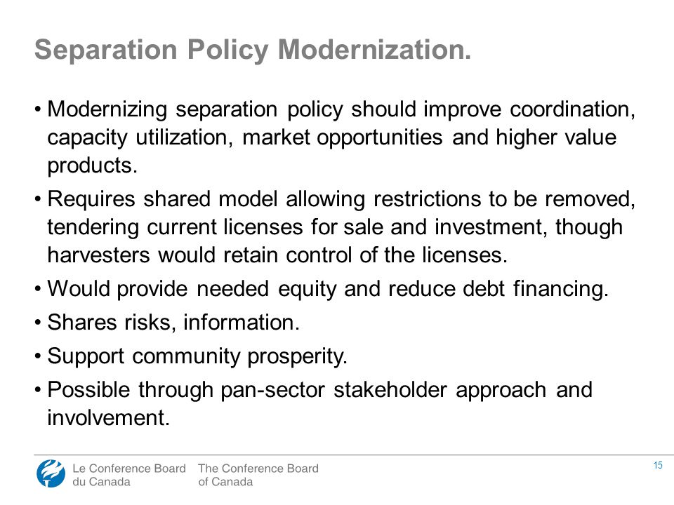 15 Modernizing separation policy should improve coordination, capacity utilization, market opportunities and higher value products. Requires shared mo