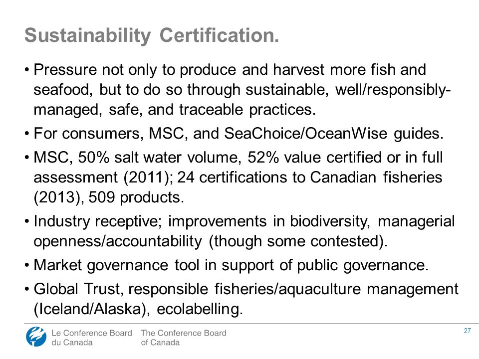27 Pressure not only to produce and harvest more fish and seafood, but to do so through sustainable, well/responsibly- managed, safe, and traceable practices.