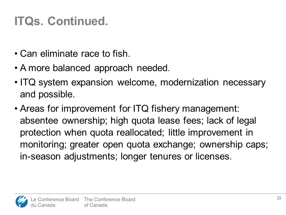 29 Can eliminate race to fish. A more balanced approach needed. ITQ system expansion welcome, modernization necessary and possible. Areas for improvem