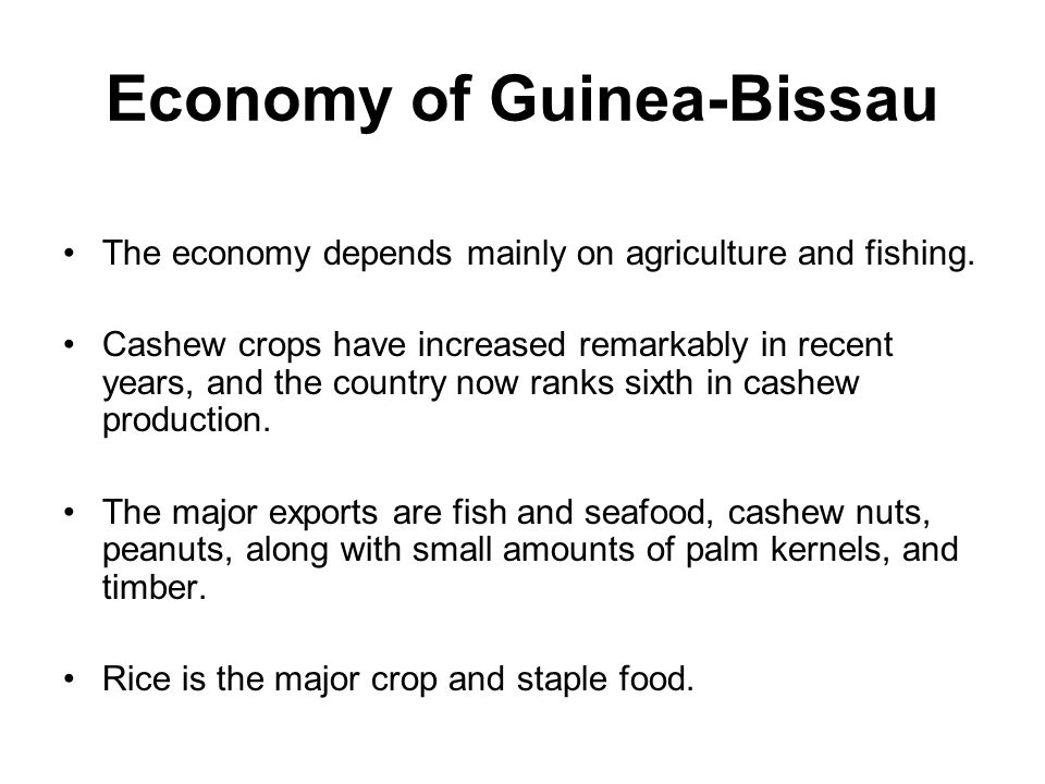 Economy of Guinea-Bissau The economy depends mainly on agriculture and fishing.