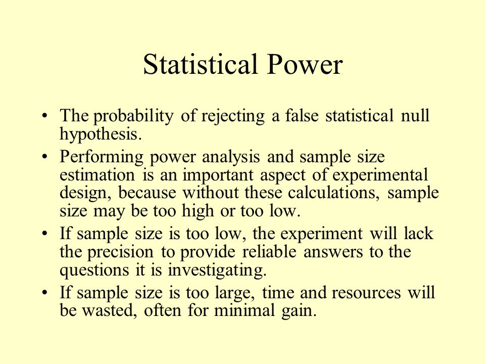 Statistical Power The probability of rejecting a false statistical null hypothesis. Performing power analysis and sample size estimation is an importa