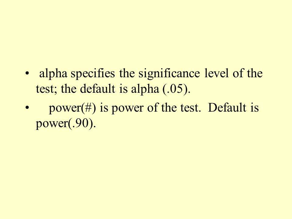 alpha specifies the significance level of the test; the default is alpha (.05). power(#) is power of the test. Default is power(.90).