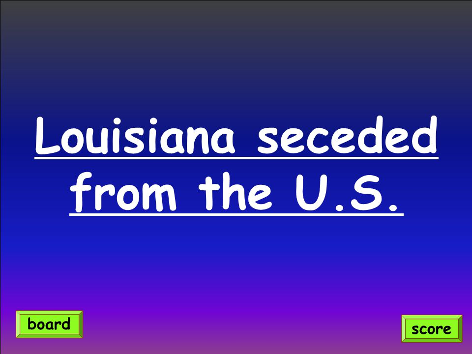 Louisiana seceded from the U.S. score board