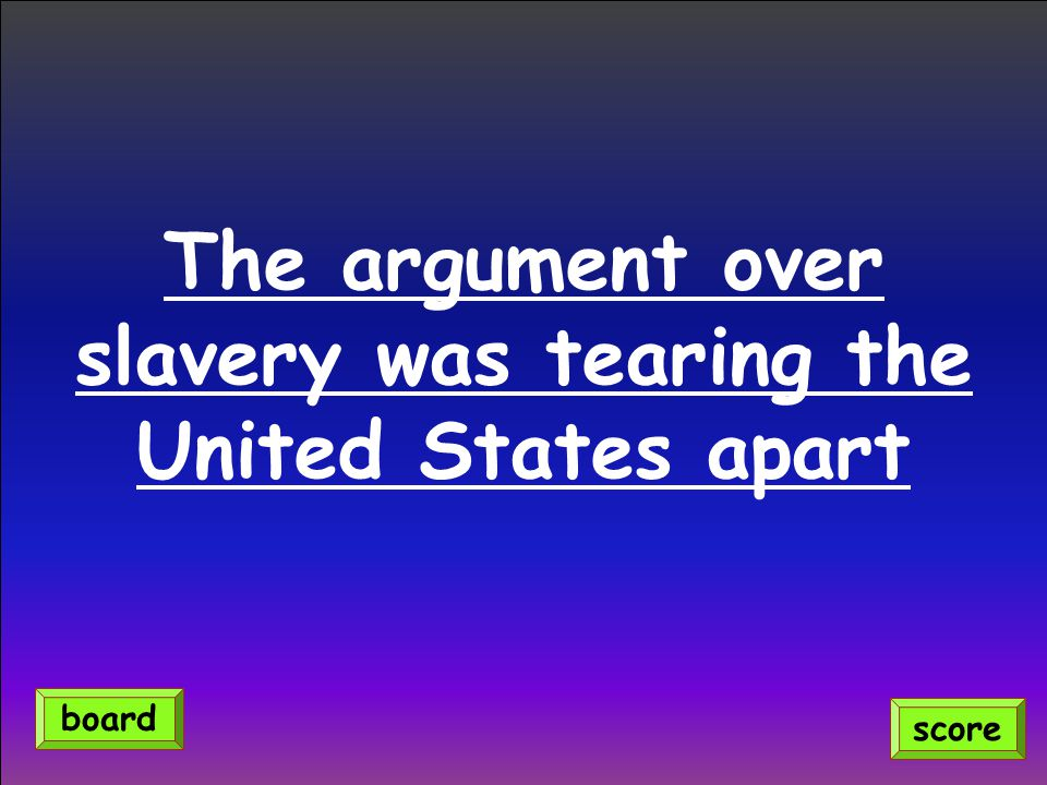 The argument over slavery was tearing the United States apart score board