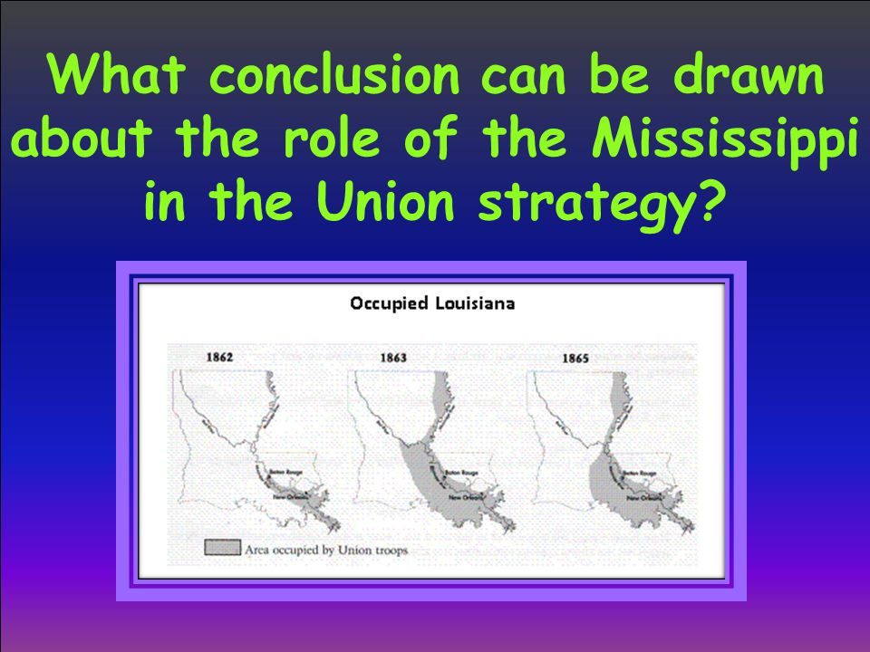 What conclusion can be drawn about the role of the Mississippi in the Union strategy?