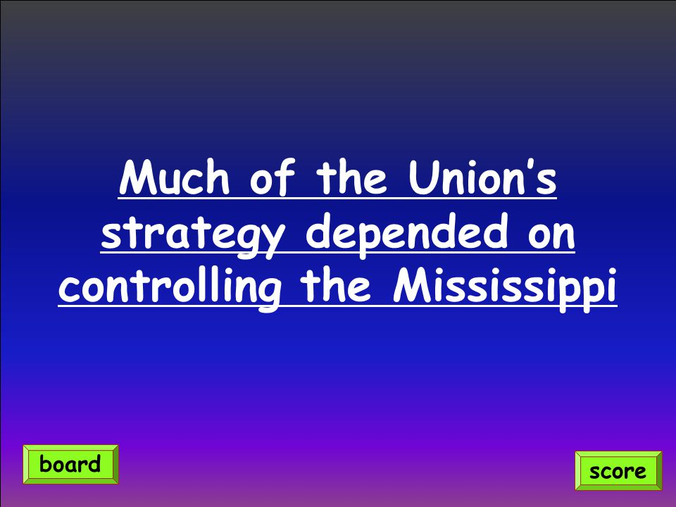 Much of the Union's strategy depended on controlling the Mississippi score board