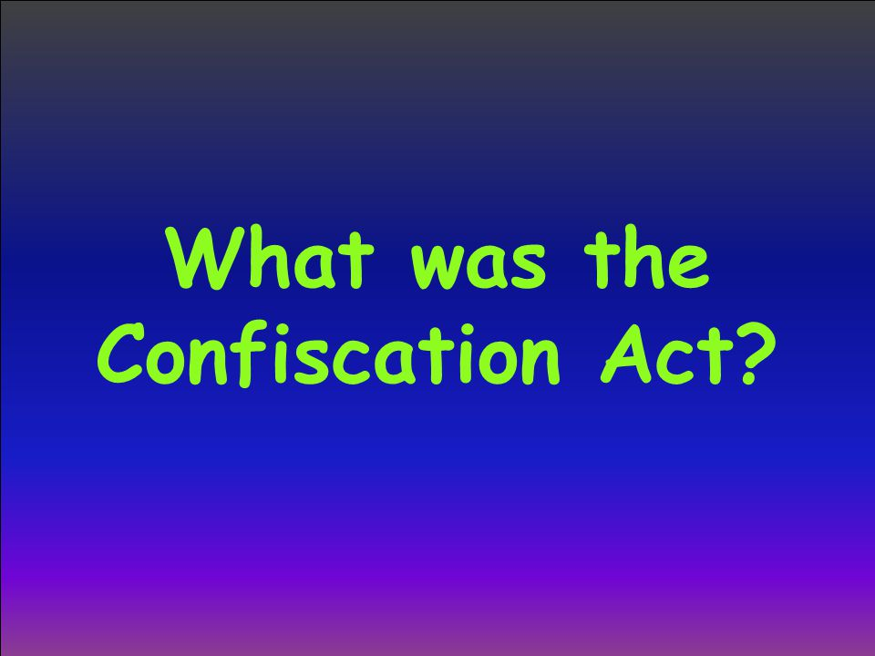 What was the Confiscation Act?