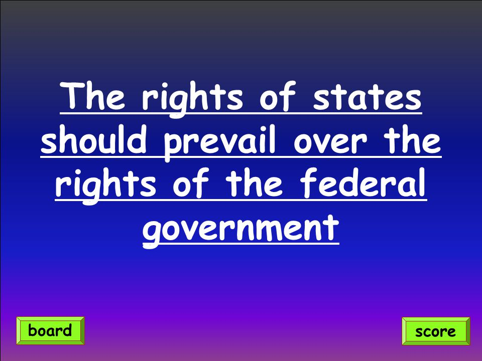 The rights of states should prevail over the rights of the federal government score board