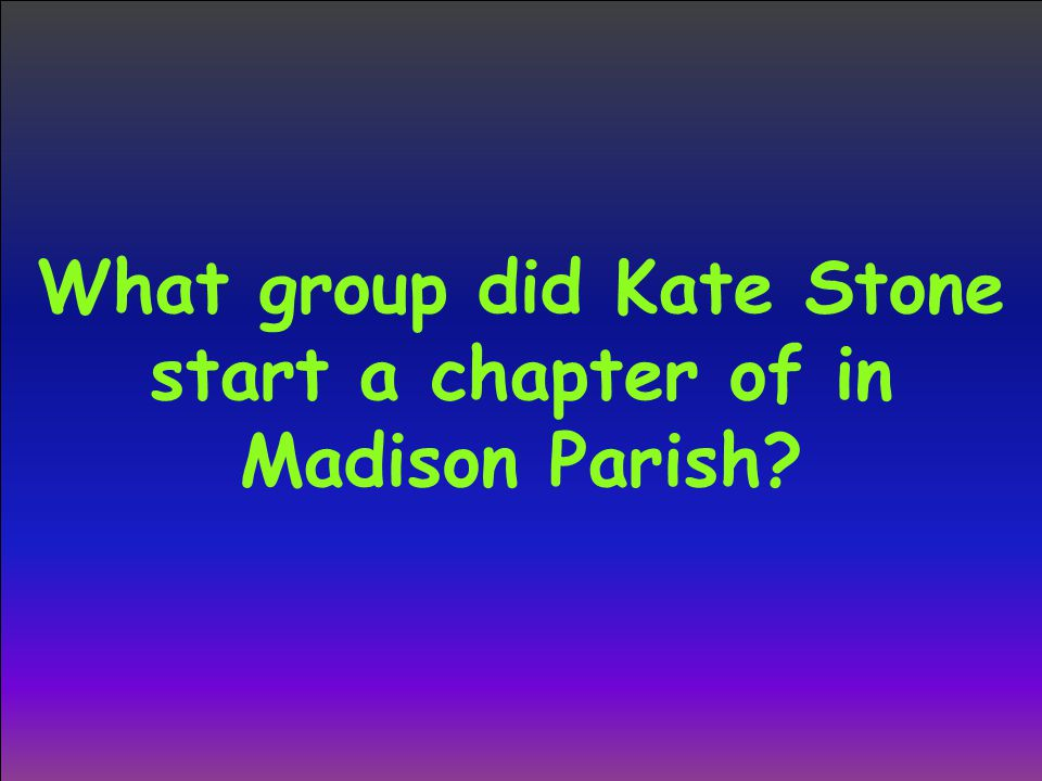 What group did Kate Stone start a chapter of in Madison Parish?
