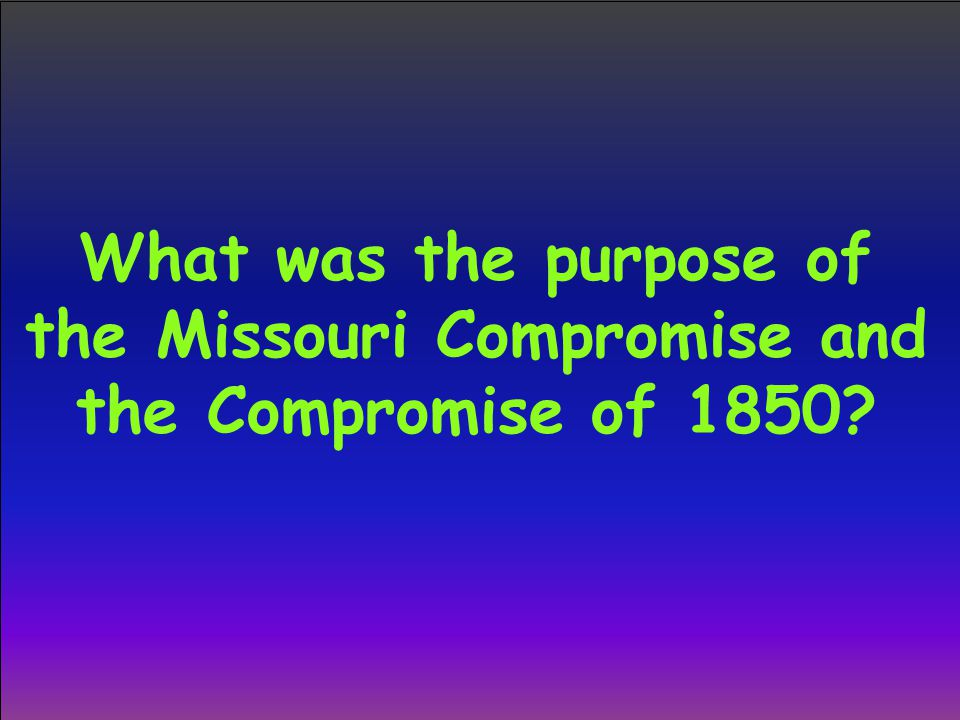 What was the purpose of the Missouri Compromise and the Compromise of 1850?