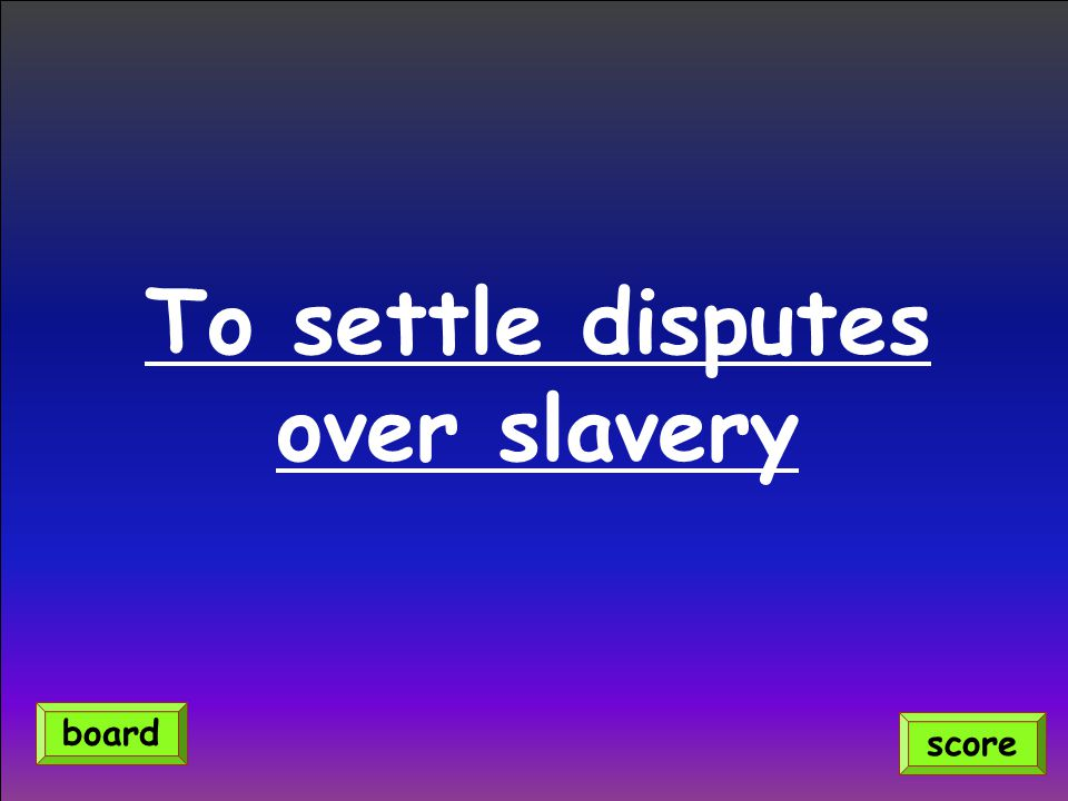 To settle disputes over slavery score board