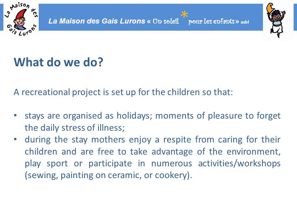 La Maison des Gais Lurons « Un soleil * pour les enfants » asbl What do we do.