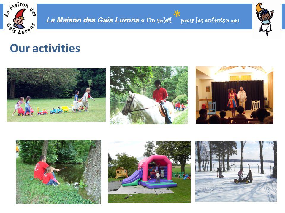 La Maison des Gais Lurons « Un soleil * pour les enfants » asbl Our activities