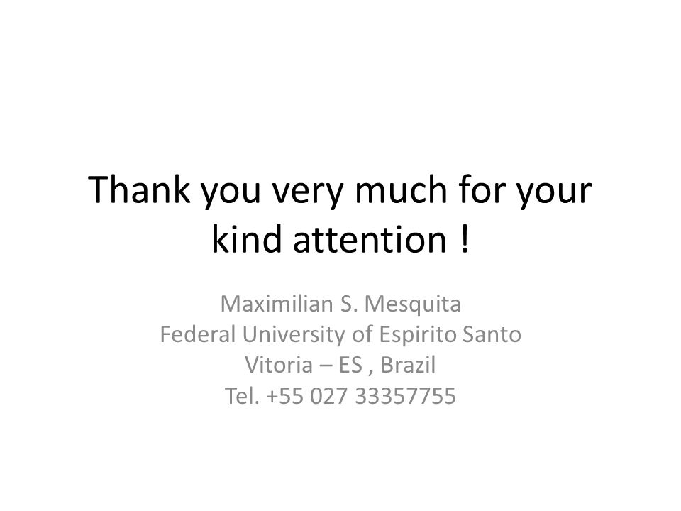 Thank you very much for your kind attention . Maximilian S.