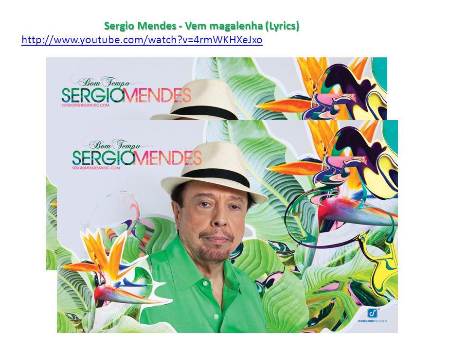 Sergio Mendes - Vem magalenha (Lyrics) http://www.youtube.com/watch?v=4rmWKHXeJxo