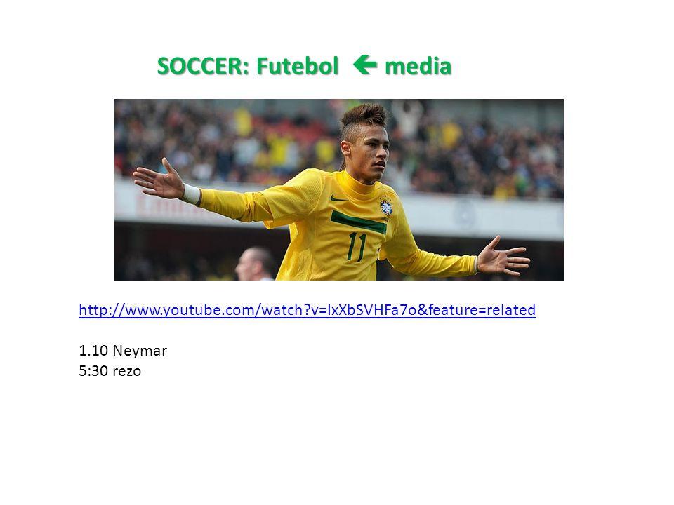 http://www.youtube.com/watch?v=IxXbSVHFa7o&feature=related 1.10 Neymar 5:30 rezo SOCCER: Futebol  media SOCCER: Futebol  media