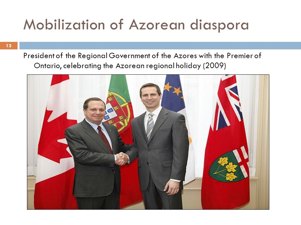 Mobilization of Azorean diaspora President of the Regional Government of the Azores with the Premier of Ontario, celebrating the Azorean regional holiday (2009) 12