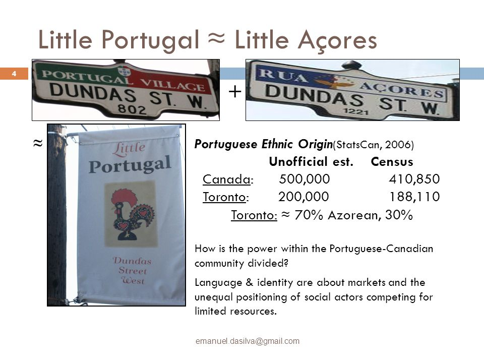 Little Portugal ≈ Little Açores + + ≈ Portuguese Ethnic Origin (StatsCan, 2006) Unofficial est.