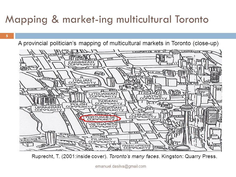 Mapping & market-ing multicultural Toronto emanuel.dasilva@gmail.com 5 A provincial politician's mapping of multicultural markets in Toronto (close-up) Ruprecht, T.
