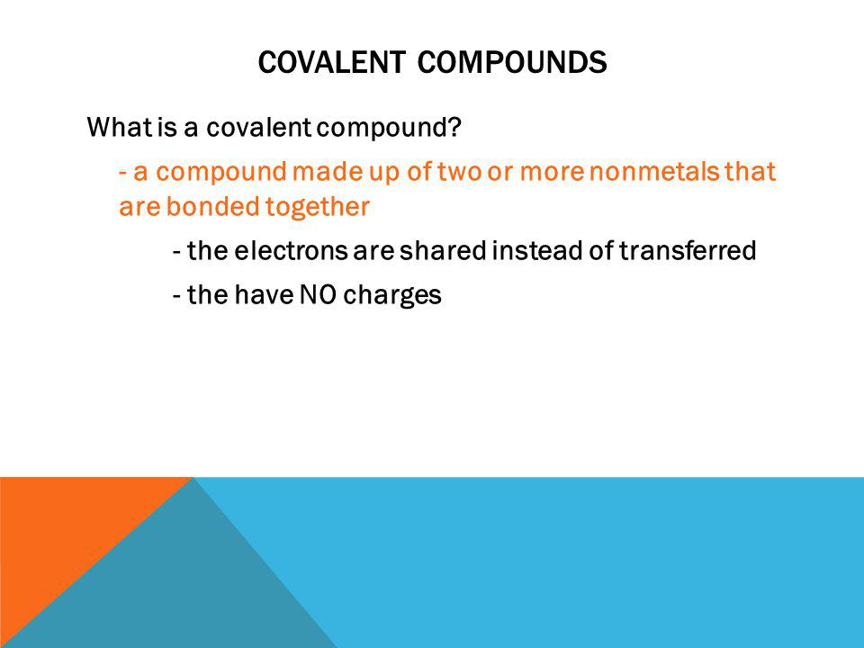 COVALENT COMPOUNDS What is a covalent compound.