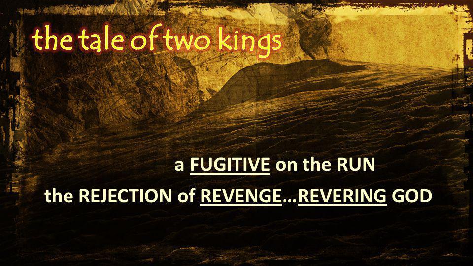 a FUGITIVE on the RUN the REJECTION of REVENGE…REVERING GOD