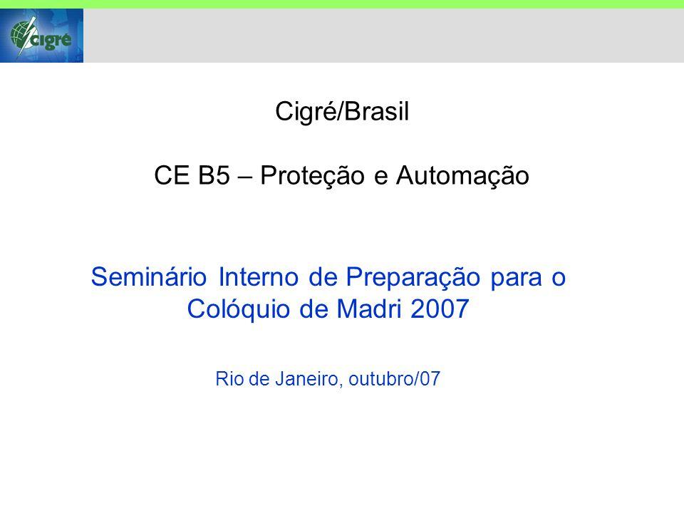 Cigré/Brasil CE B5 – Proteção e Automação Seminário Interno de Preparação para o Colóquio de Madri 2007 Rio de Janeiro, outubro/07