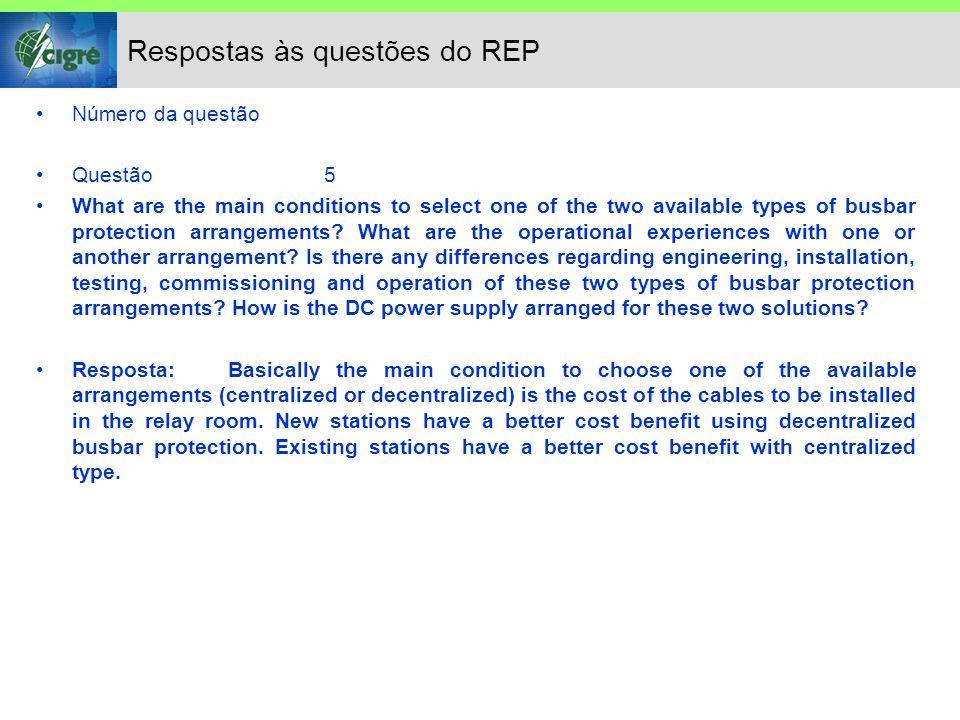 Respostas às questões do REP Número da questão Questão11 What are the practical experiences from the factory acceptance testing and commissioning of numerical busbar protections.