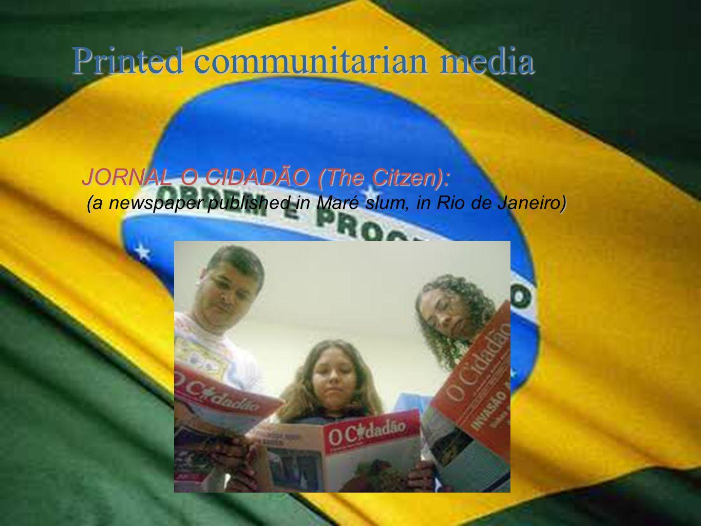 Printed communitarian media JORNAL O CIDADÃO (The Citzen): () (a newspaper published in Maré slum, in Rio de Janeiro)