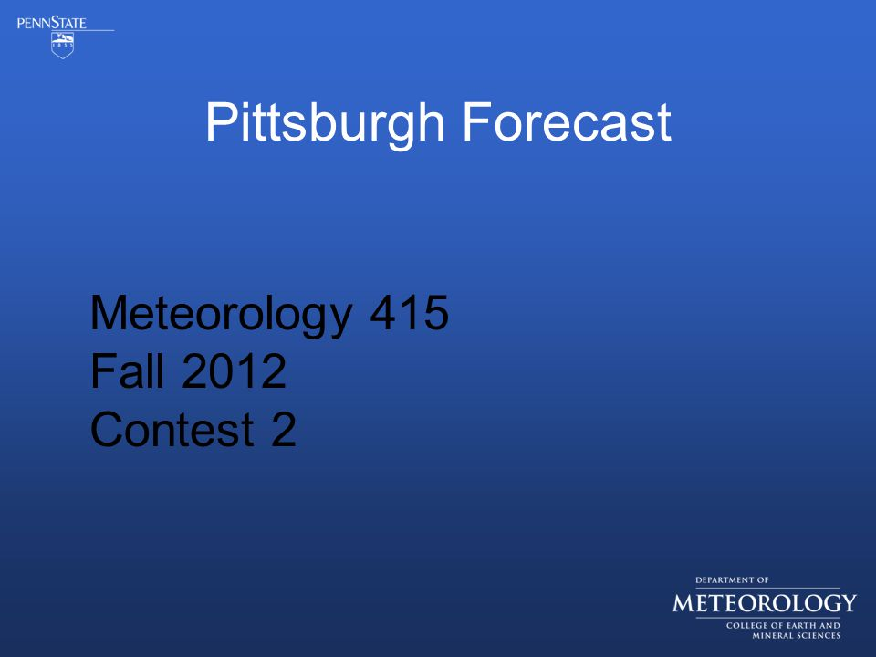 Pittsburgh Forecast Meteorology 415 Fall 2012 Contest 2