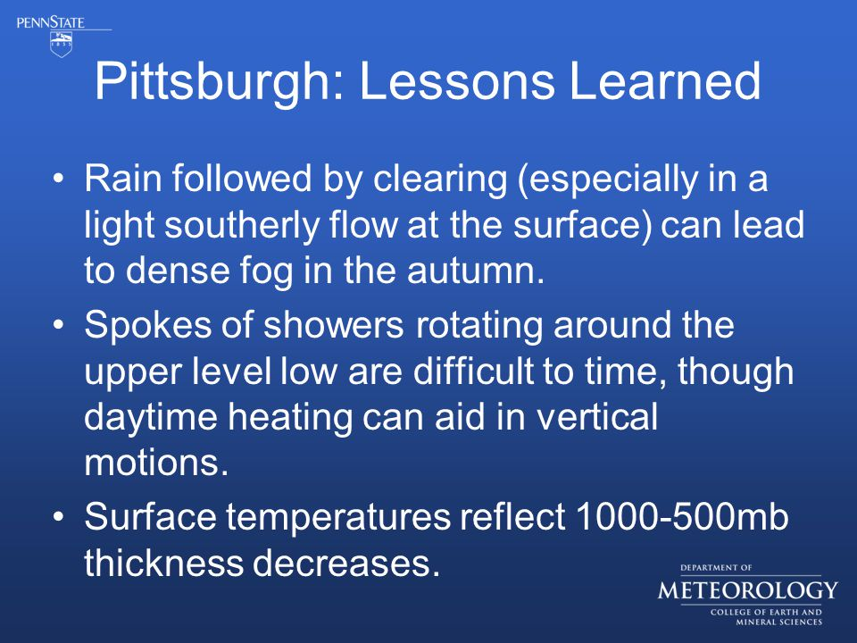 Pittsburgh: Lessons Learned Rain followed by clearing (especially in a light southerly flow at the surface) can lead to dense fog in the autumn.