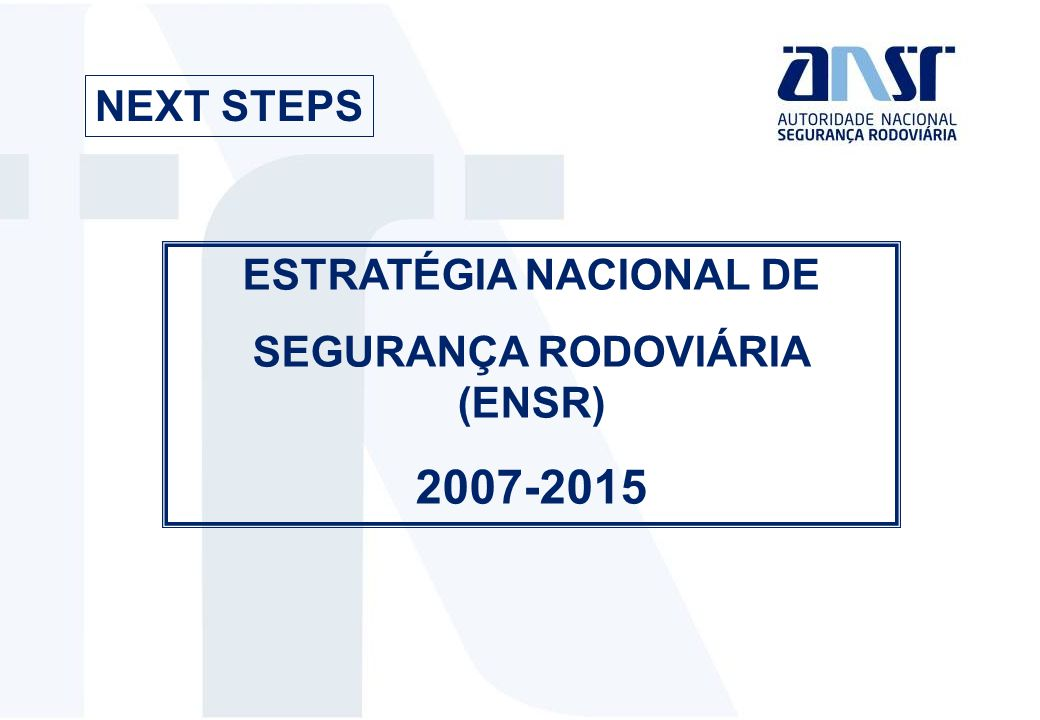 ESTRATÉGIA NACIONAL DE SEGURANÇA RODOVIÁRIA (ENSR) 2007-2015 NEXT STEPS