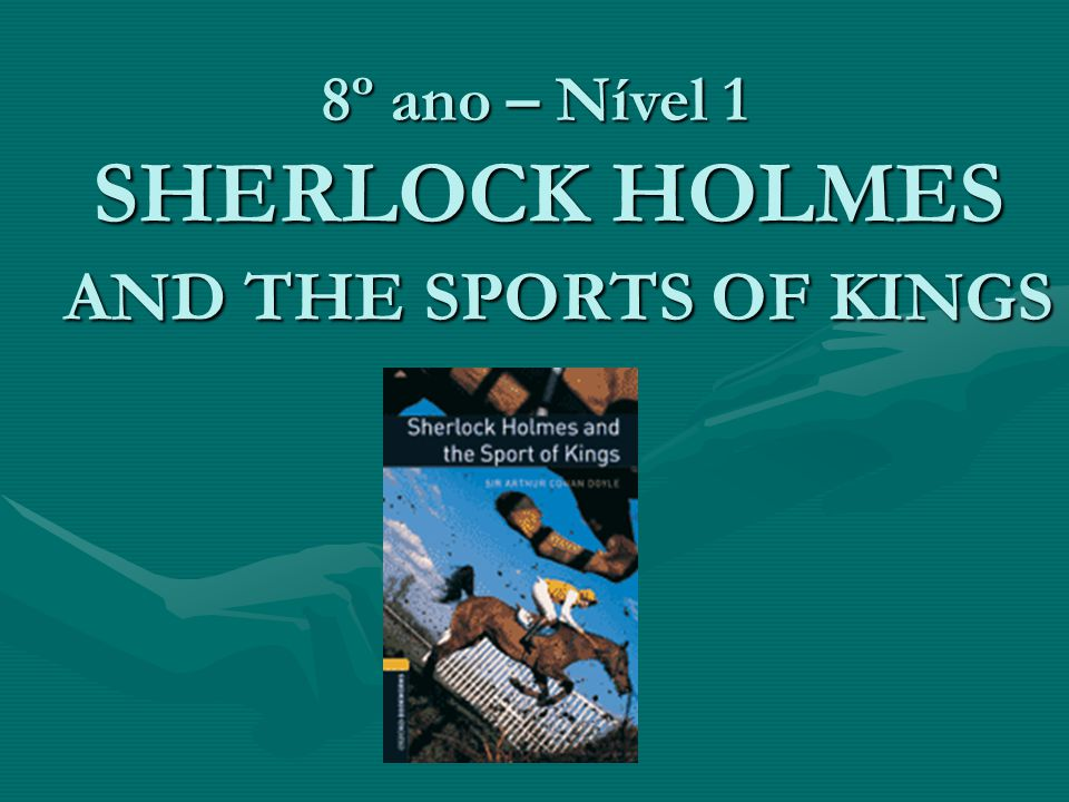 8º ano – Nível 1 SHERLOCK HOLMES AND THE SPORTS OF KINGS
