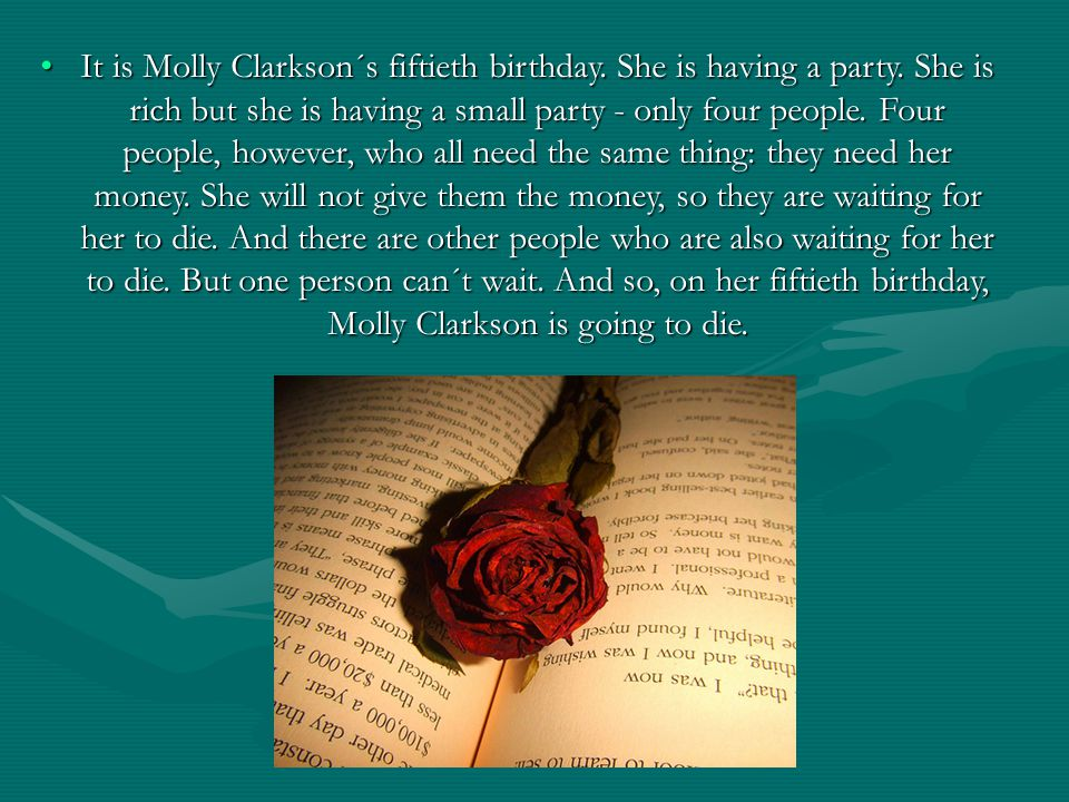 It is Molly Clarkson´s fiftieth birthday. She is having a party.