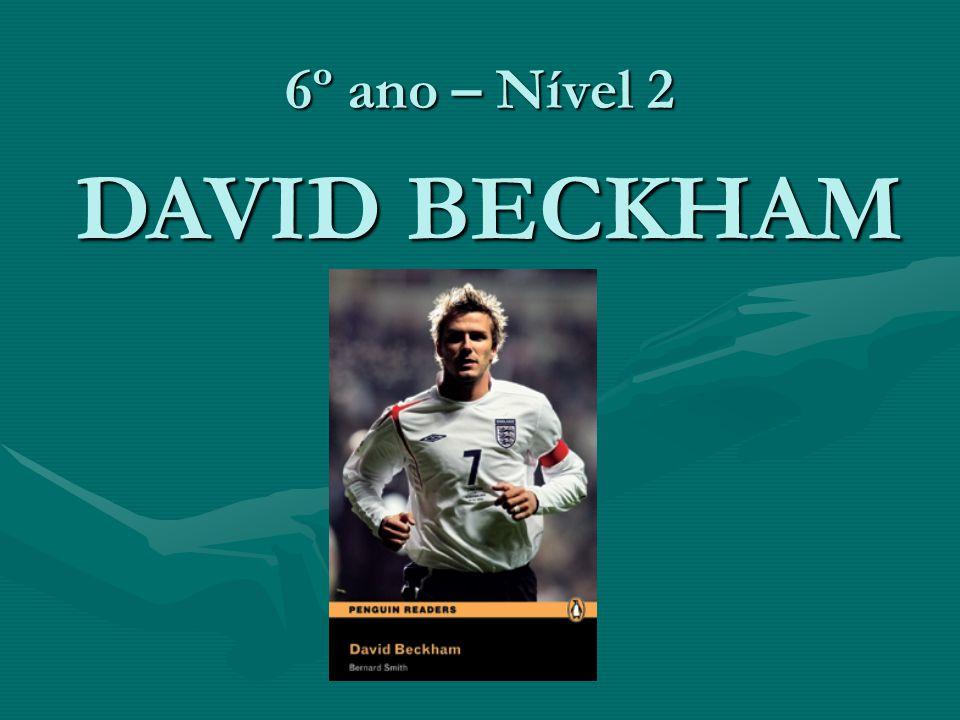6º ano – Nível 2 DAVID BECKHAM