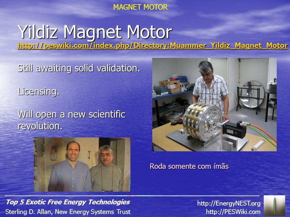 Yildiz Magnet Motor http://peswiki.com/index.php/Directory:Muammer_Yildiz_Magnet_Motor Still awaiting solid validation.