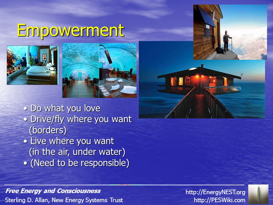 Empowerment Do what you love Do what you love Drive/fly where you want (borders) Drive/fly where you want (borders) Live where you want (in the air, under water) Live where you want (in the air, under water) (Need to be responsible) (Need to be responsible) http://PESWiki.comSterling D.