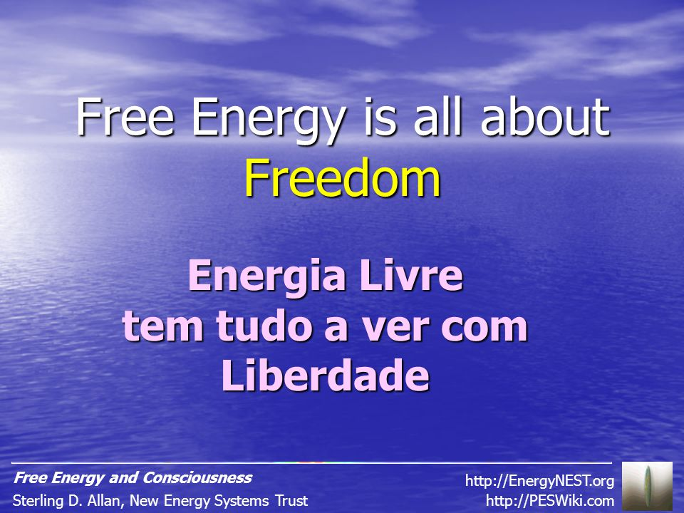 Free Energy is all about Freedom Energia Livre tem tudo a ver com Liberdade http://PESWiki.comSterling D.