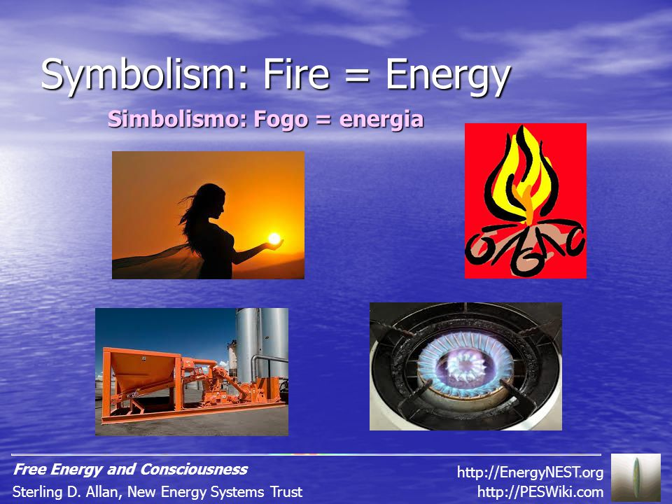 Symbolism: Fire = Energy Simbolismo: Fogo = energia http://PESWiki.comSterling D.