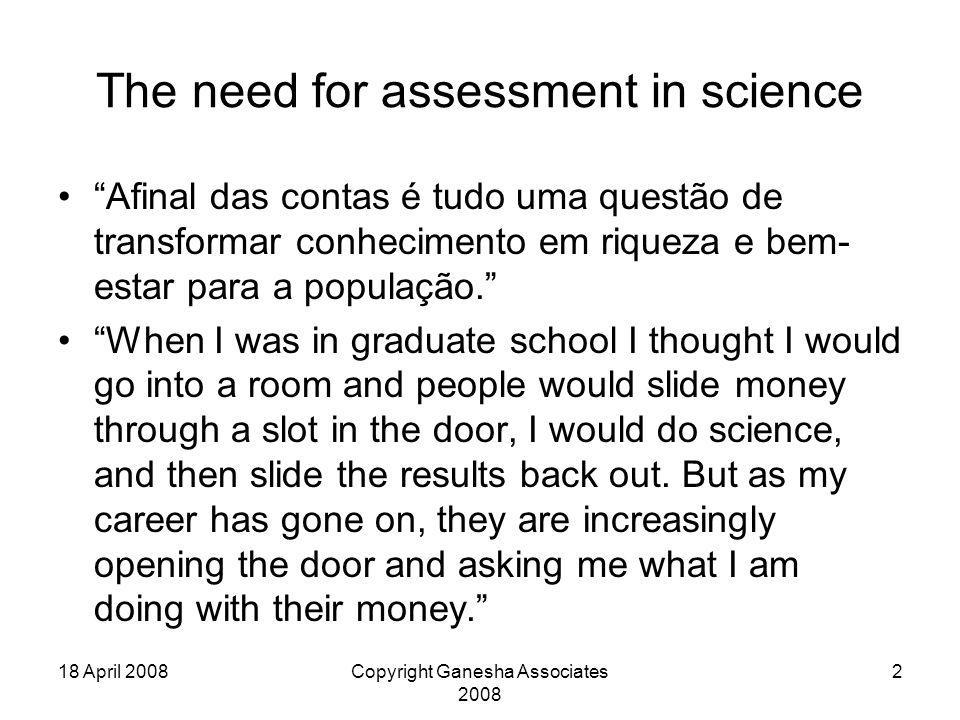 """18 April 2008Copyright Ganesha Associates 2008 2 The need for assessment in science """"Afinal das contas é tudo uma questão de transformar conhecimento"""