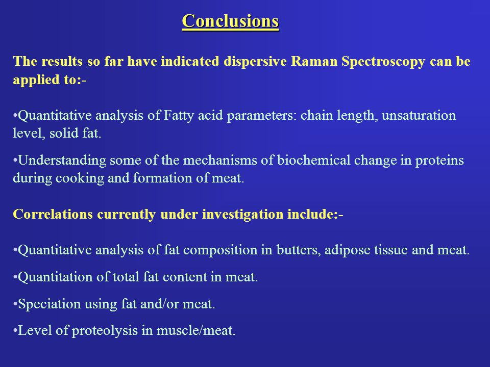 The results so far have indicated dispersive Raman Spectroscopy can be applied to:- Quantitative analysis of Fatty acid parameters: chain length, unsa