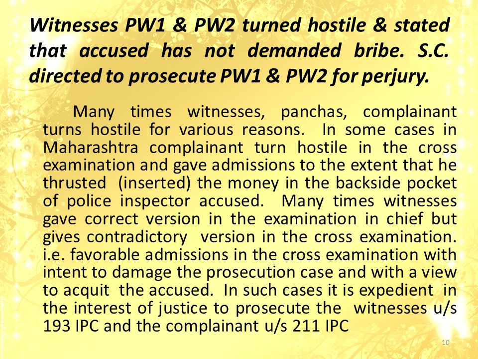 Many times witnesses, panchas, complainant turns hostile for various reasons.