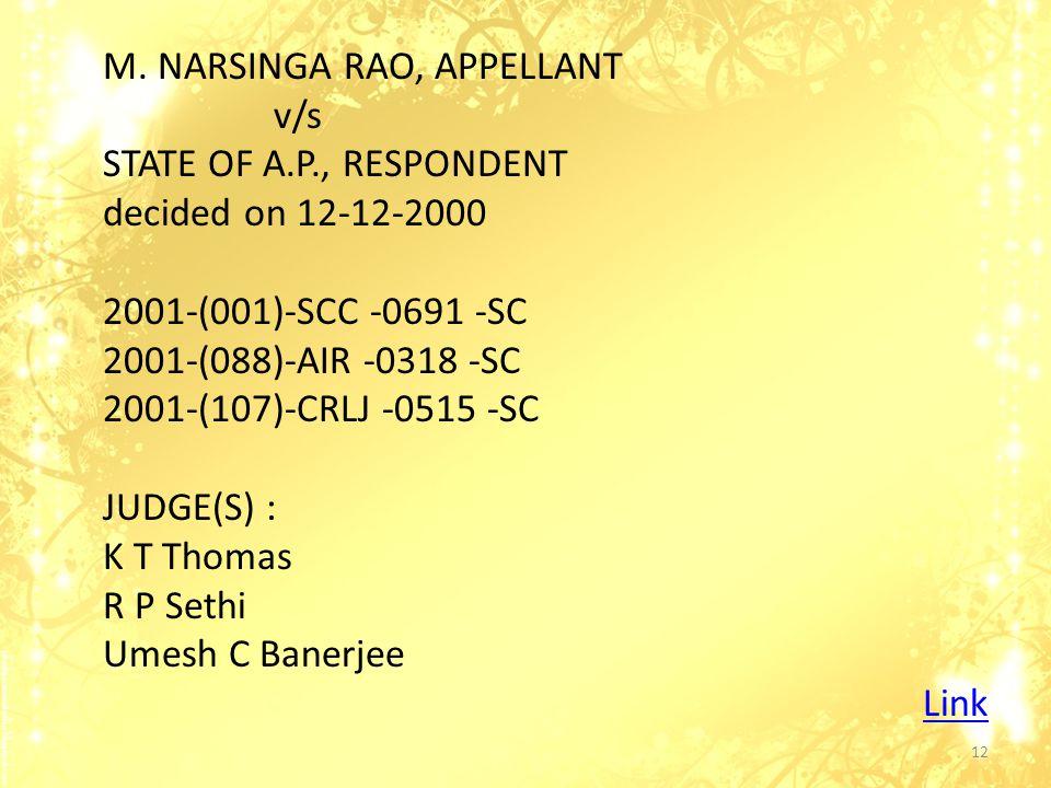 M. NARSINGA RAO, APPELLANT v/s STATE OF A.P., RESPONDENT decided on 12-12-2000 2001-(001)-SCC -0691 -SC 2001-(088)-AIR -0318 -SC 2001-(107)-CRLJ -0515