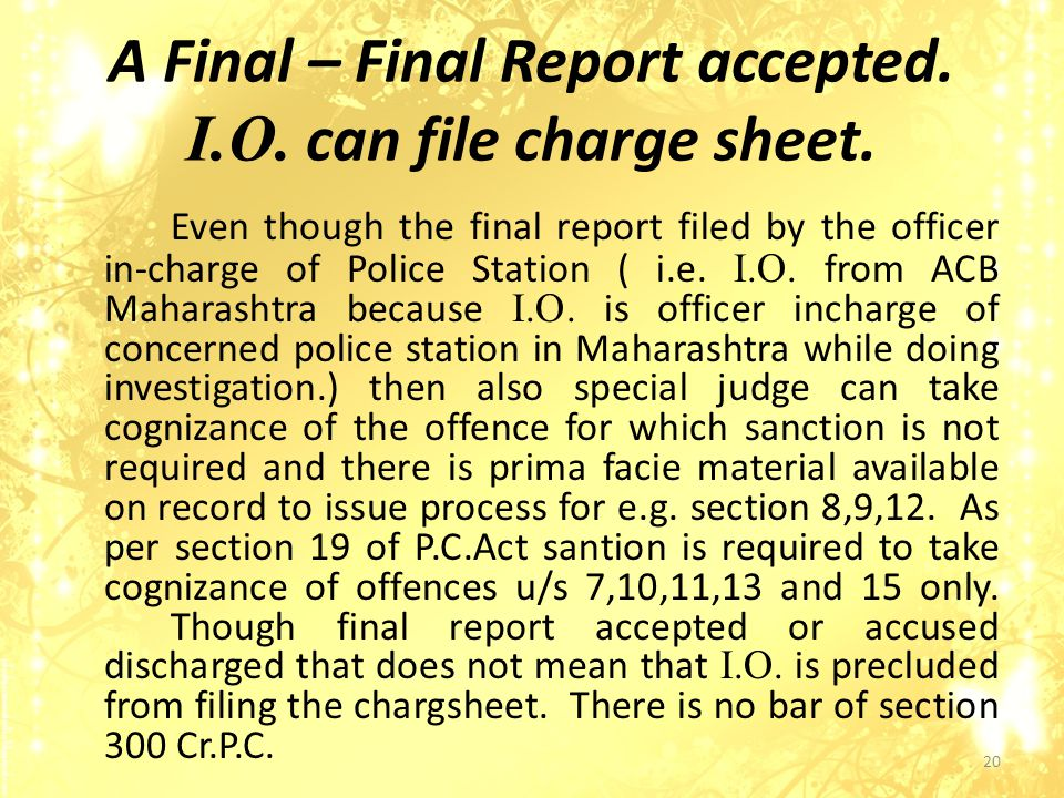 A Final – Final Report accepted.I.O. can file charge sheet.