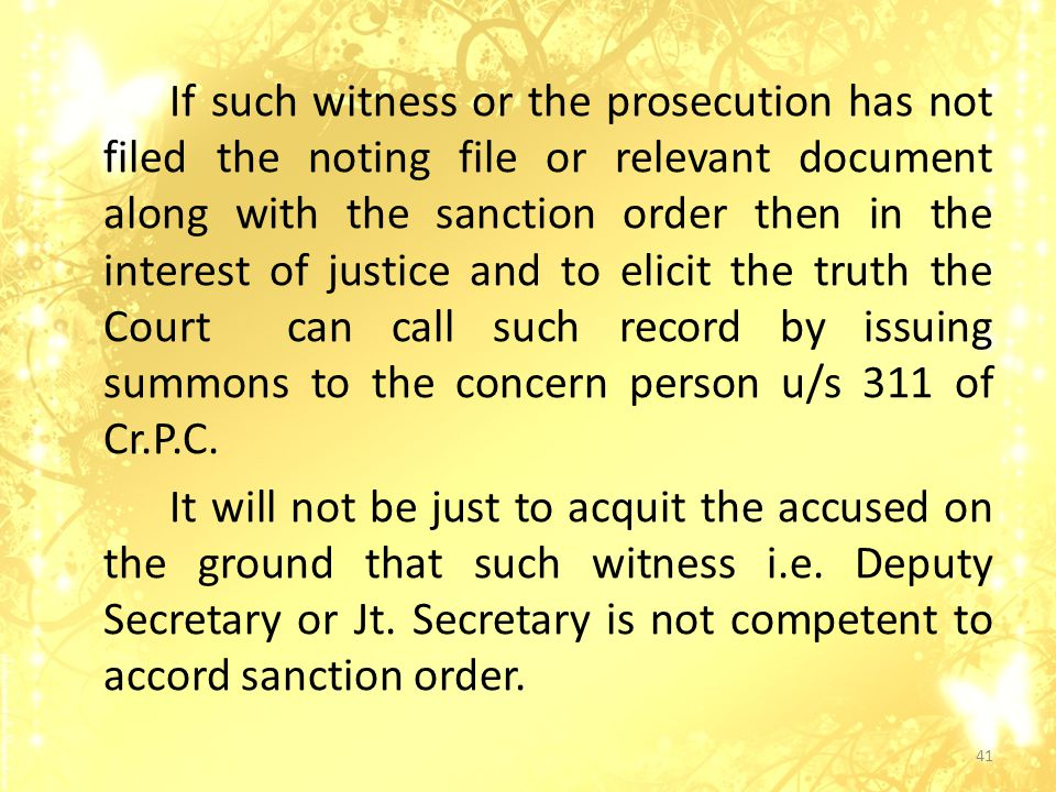 If such witness or the prosecution has not filed the noting file or relevant document along with the sanction order then in the interest of justice and to elicit the truth the Court can call such record by issuing summons to the concern person u/s 311 of Cr.P.C.