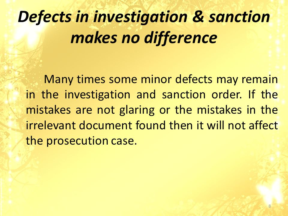 Defects in investigation & sanction makes no difference Many times some minor defects may remain in the investigation and sanction order.