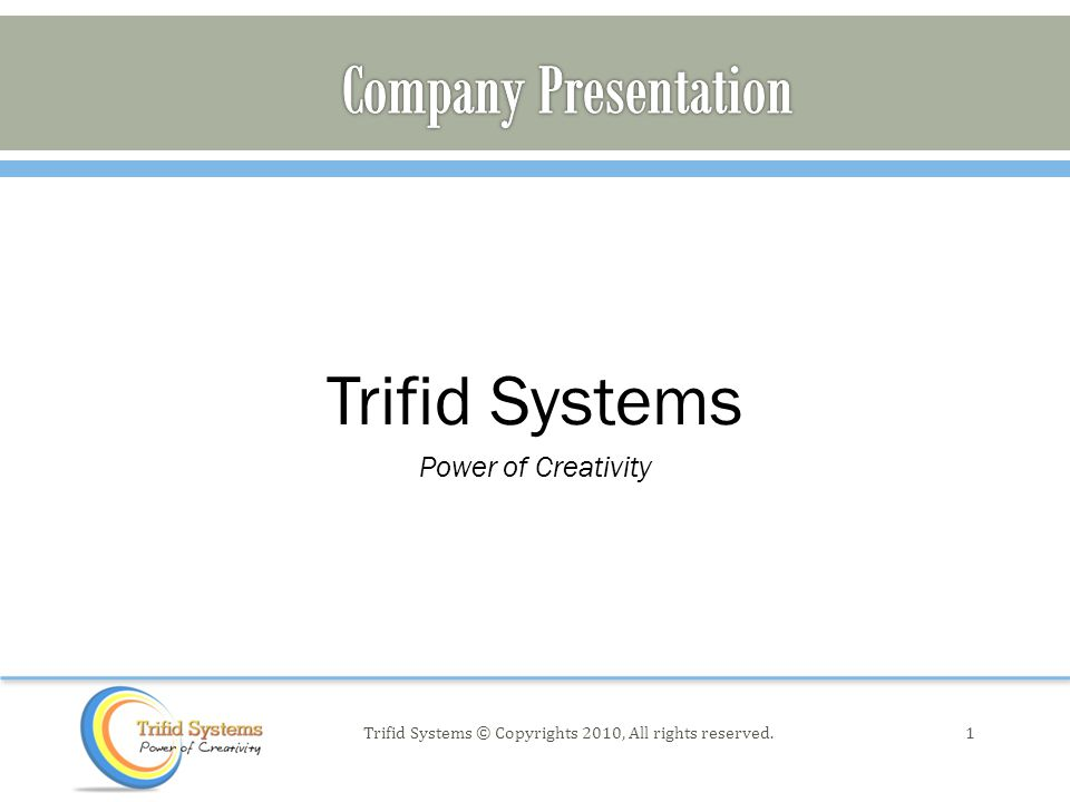 Trifid Systems Power of Creativity 1Trifid Systems © Copyrights 2010, All rights reserved.