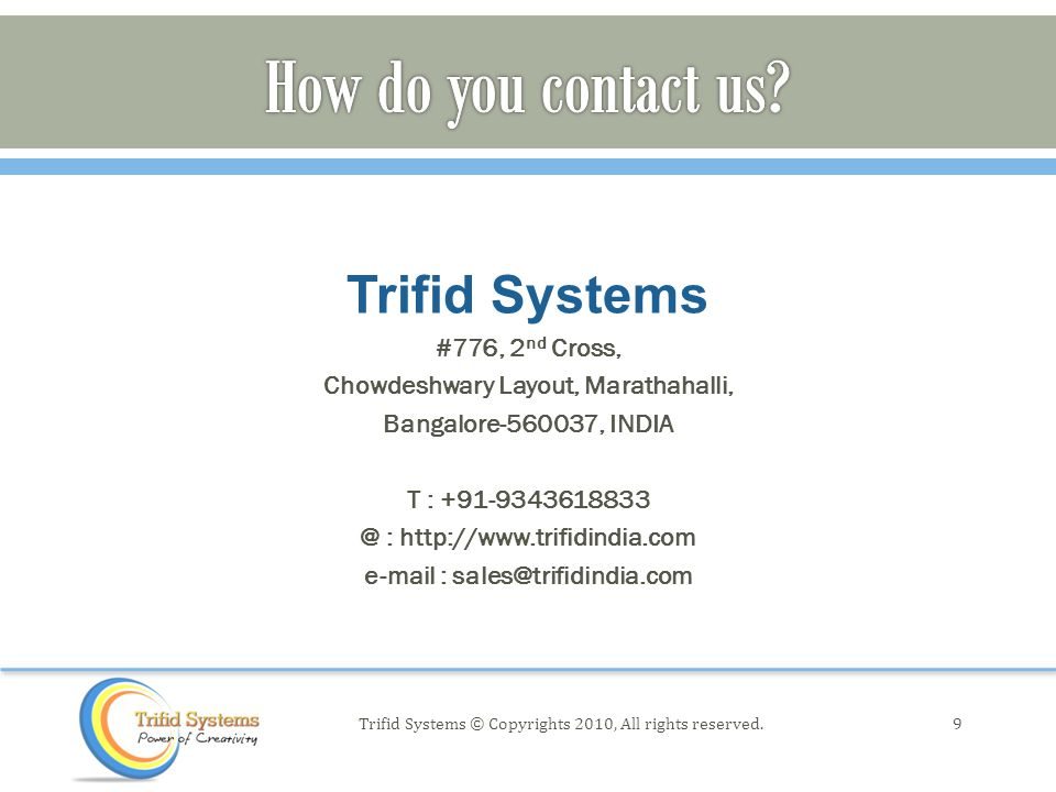 Trifid Systems #776, 2 nd Cross, Chowdeshwary Layout, Marathahalli, Bangalore-560037, INDIA T : +91-9343618833 @ : http://www.trifidindia.com e-mail : sales@trifidindia.com 9Trifid Systems © Copyrights 2010, All rights reserved.